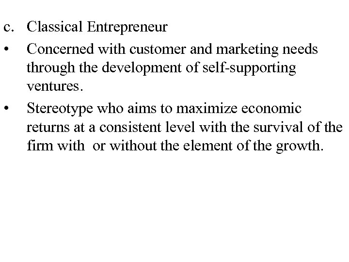 c. Classical Entrepreneur • Concerned with customer and marketing needs through the development of