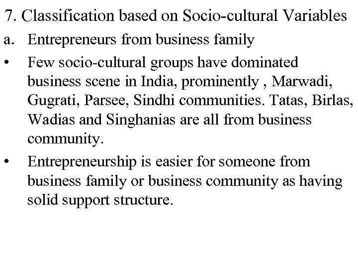 7. Classification based on Socio-cultural Variables a. Entrepreneurs from business family • Few socio-cultural
