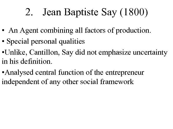 2. Jean Baptiste Say (1800) • An Agent combining all factors of production. •