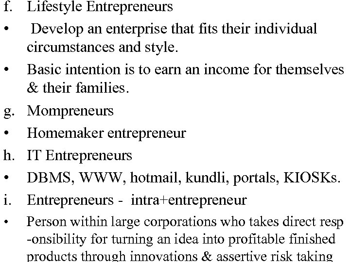 f. Lifestyle Entrepreneurs • Develop an enterprise that fits their individual circumstances and style.