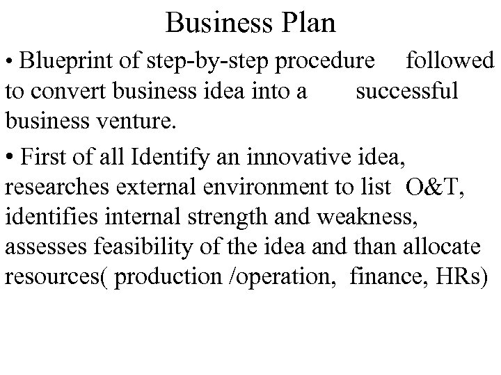 Business Plan • Blueprint of step-by-step procedure followed successful to convert business idea into