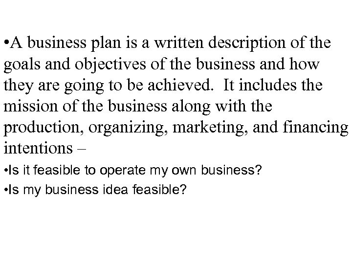 • A business plan is a written description of the goals and objectives