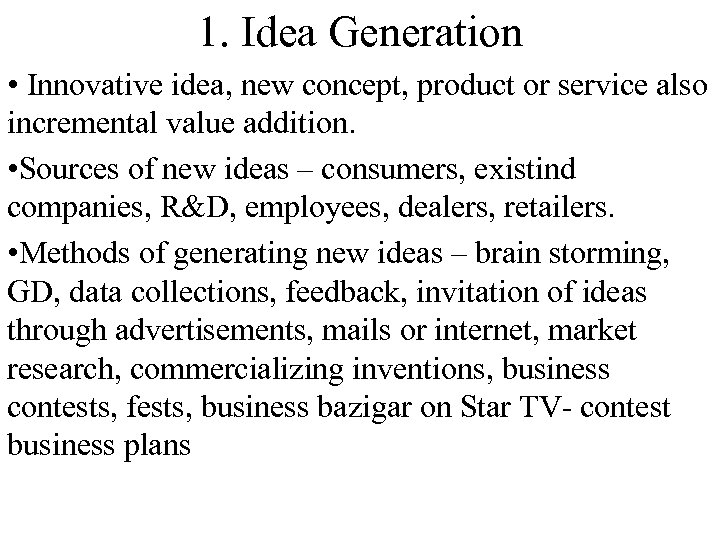 1. Idea Generation • Innovative idea, new concept, product or service also incremental value