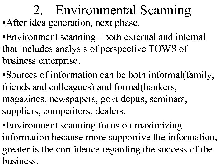 2. Environmental Scanning • After idea generation, next phase, • Environment scanning - both