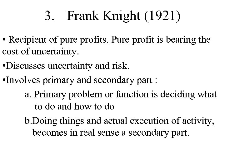 3. Frank Knight (1921) • Recipient of pure profits. Pure profit is bearing the