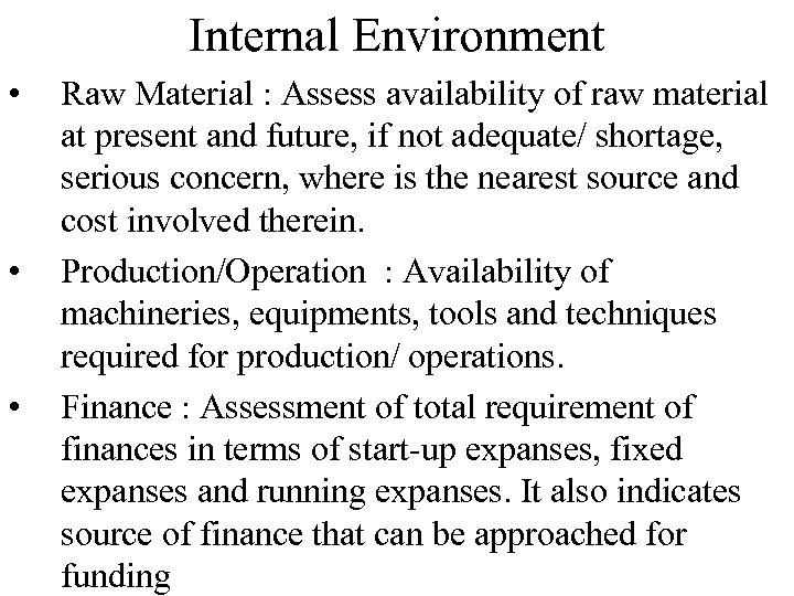 Internal Environment • • • Raw Material : Assess availability of raw material at
