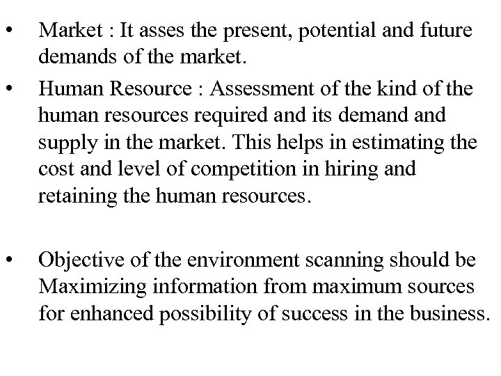 • • • Market : It asses the present, potential and future demands