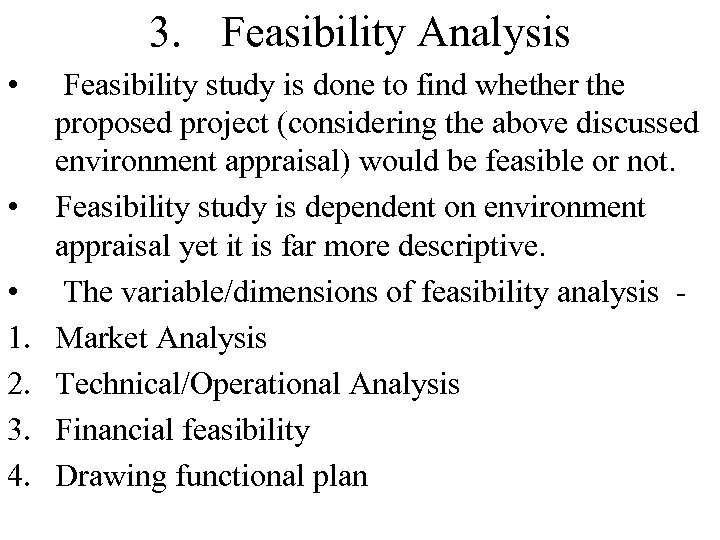 3. Feasibility Analysis • • • 1. 2. 3. 4. Feasibility study is done