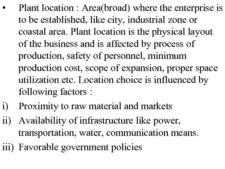 • Plant location : Area(broad) where the enterprise is to be established, like