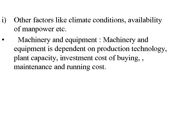 i) Other factors like climate conditions, availability of manpower etc. • Machinery and equipment