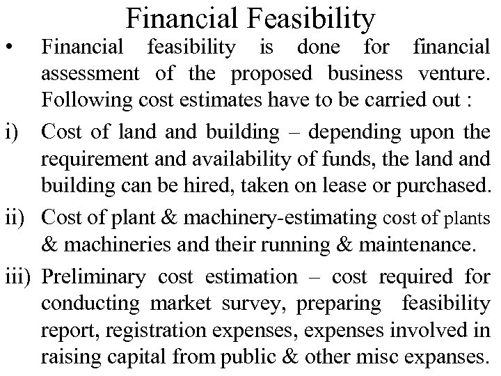 • Financial Feasibility Financial feasibility is done for financial assessment of the proposed
