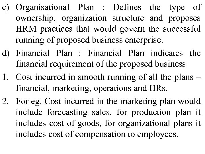 c) Organisational Plan : Defines the type of ownership, organization structure and proposes HRM