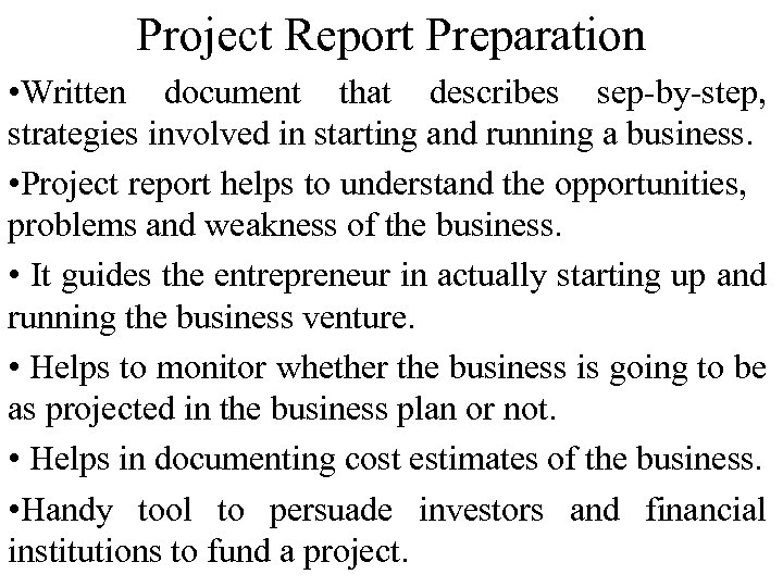Project Report Preparation • Written document that describes sep-by-step, strategies involved in starting and