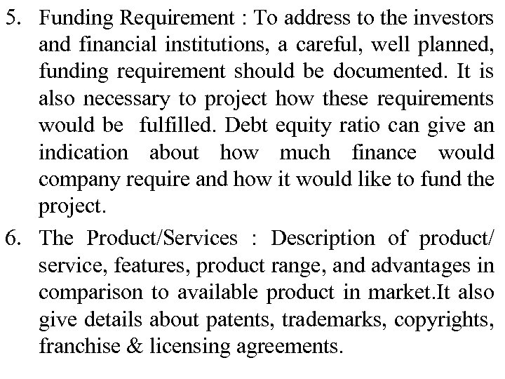 5. Funding Requirement : To address to the investors and financial institutions, a careful,
