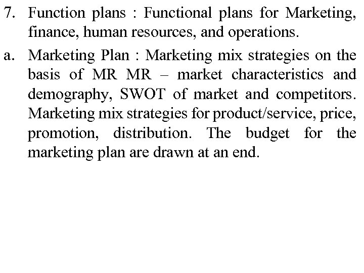 7. Function plans : Functional plans for Marketing, finance, human resources, and operations. a.