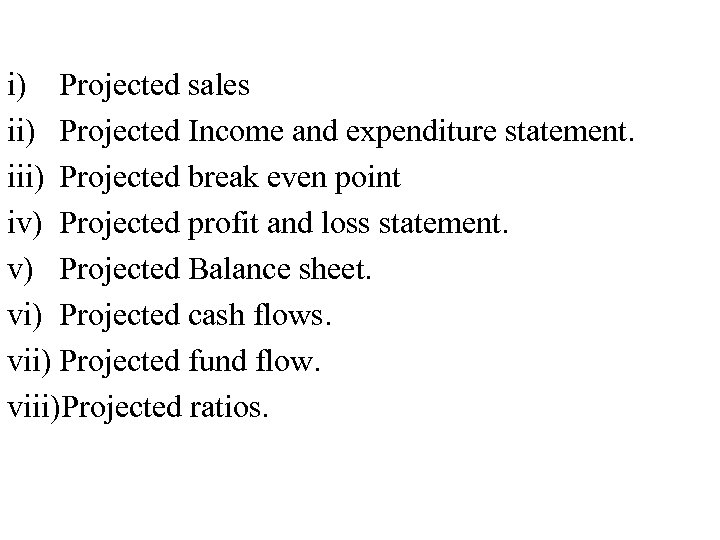 i) Projected sales ii) Projected Income and expenditure statement. iii) Projected break even point
