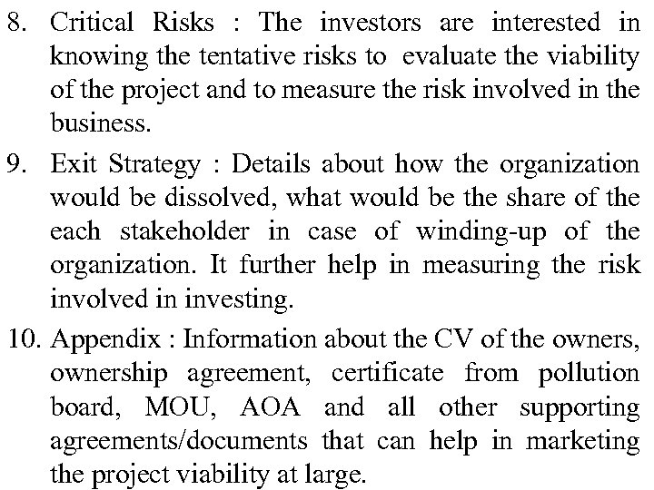 8. Critical Risks : The investors are interested in knowing the tentative risks to