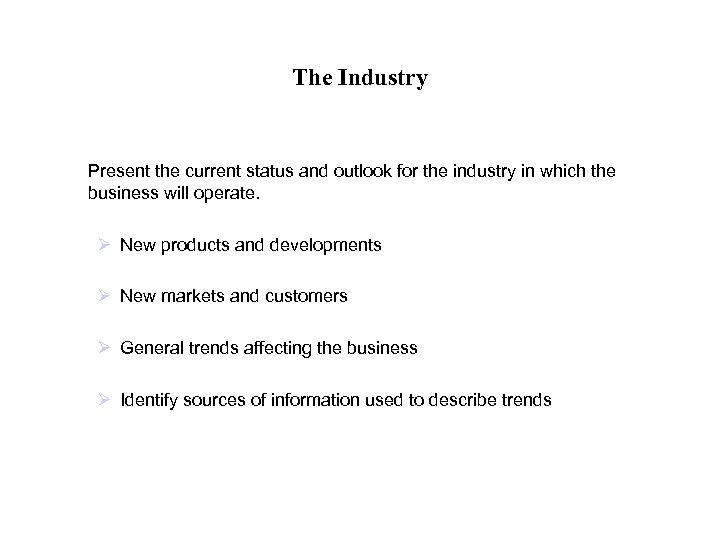 The Industry Present the current status and outlook for the industry in which the
