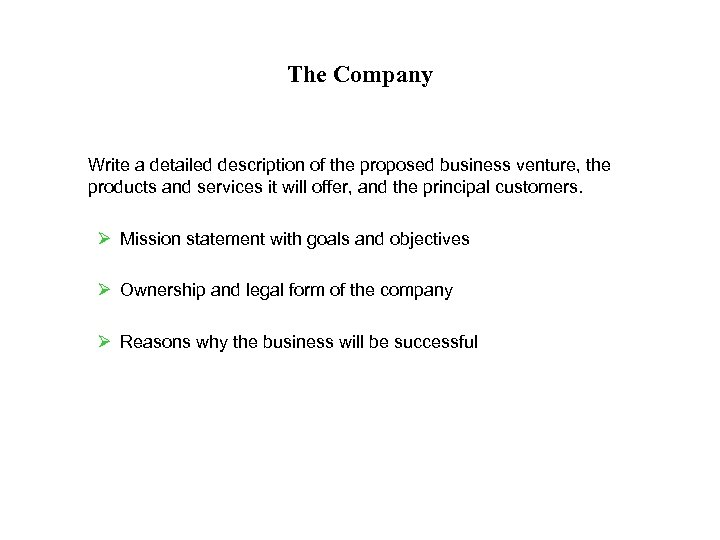 The Company Write a detailed description of the proposed business venture, the products and