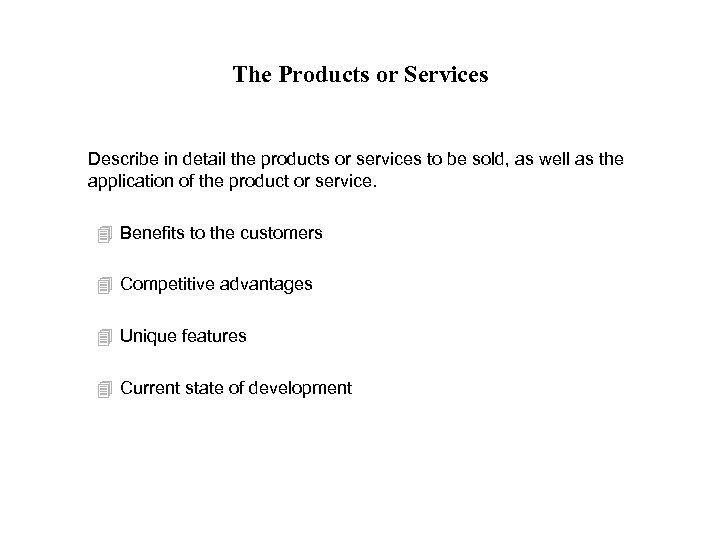 The Products or Services Describe in detail the products or services to be sold,
