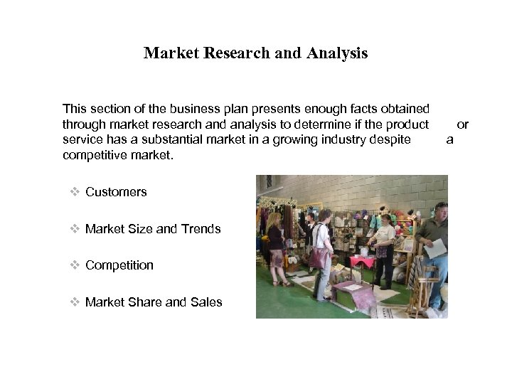 Market Research and Analysis This section of the business plan presents enough facts obtained