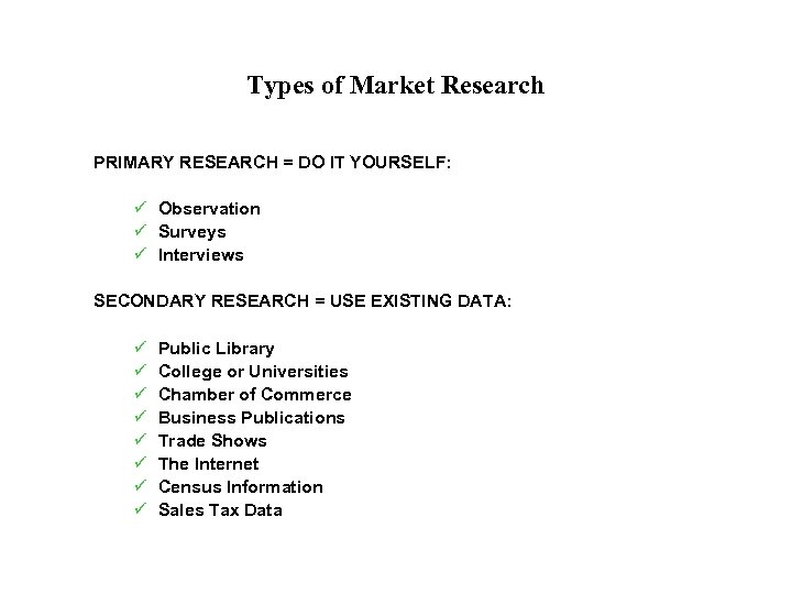 Types of Market Research PRIMARY RESEARCH = DO IT YOURSELF: ü Observation ü Surveys