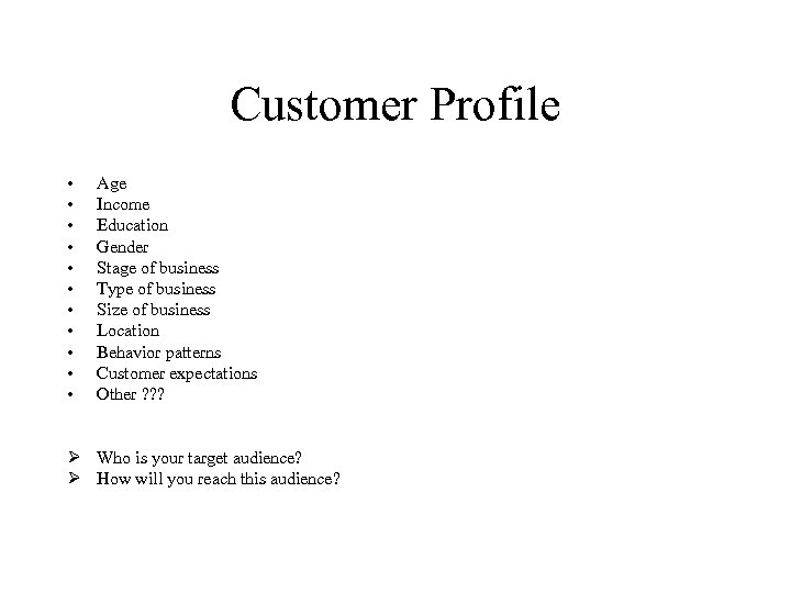 Customer Profile • • • Age Income Education Gender Stage of business Type of