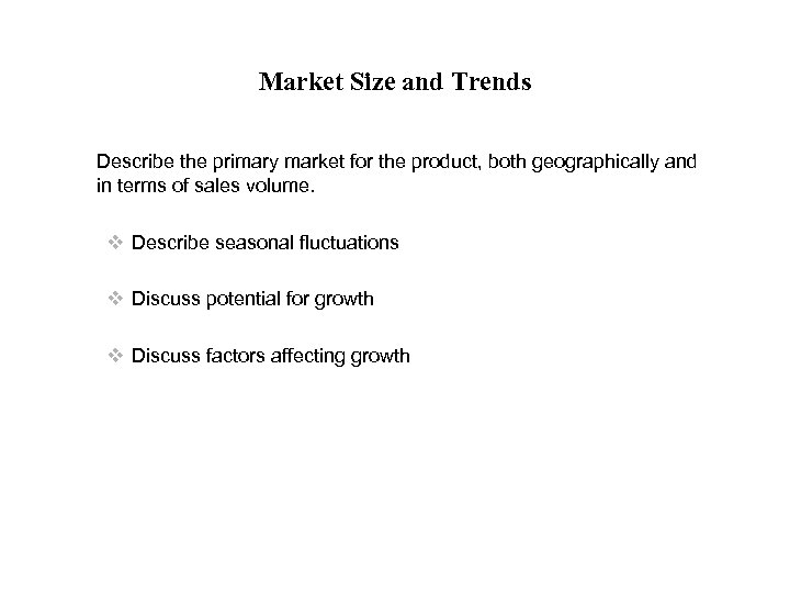 Market Size and Trends Describe the primary market for the product, both geographically and