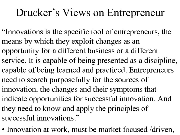 """Drucker's Views on Entrepreneur """"Innovations is the specific tool of entrepreneurs, the means by"""