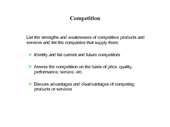 Competition List the strengths and weaknesses of competitive products and services and list the