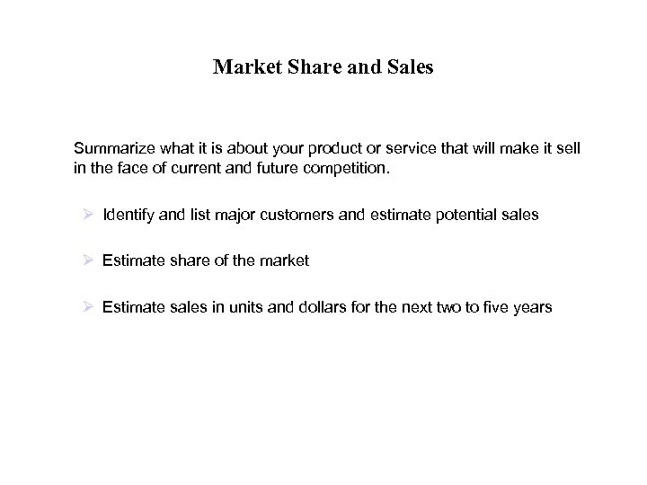 Market Share and Sales Summarize what it is about your product or service that