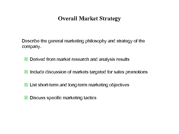 Overall Market Strategy Describe the general marketing philosophy and strategy of the company. Q