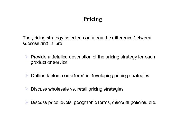 Pricing The pricing strategy selected can mean the difference between success and failure. Ø