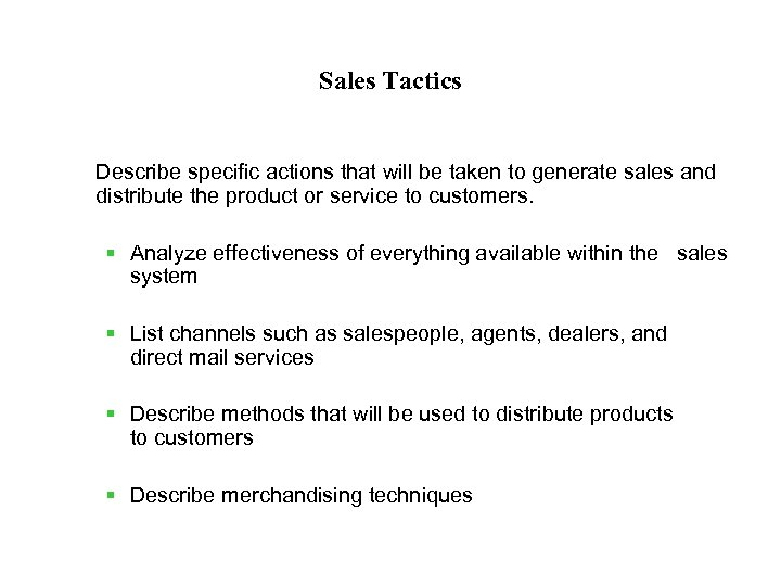 Sales Tactics Describe specific actions that will be taken to generate sales and distribute