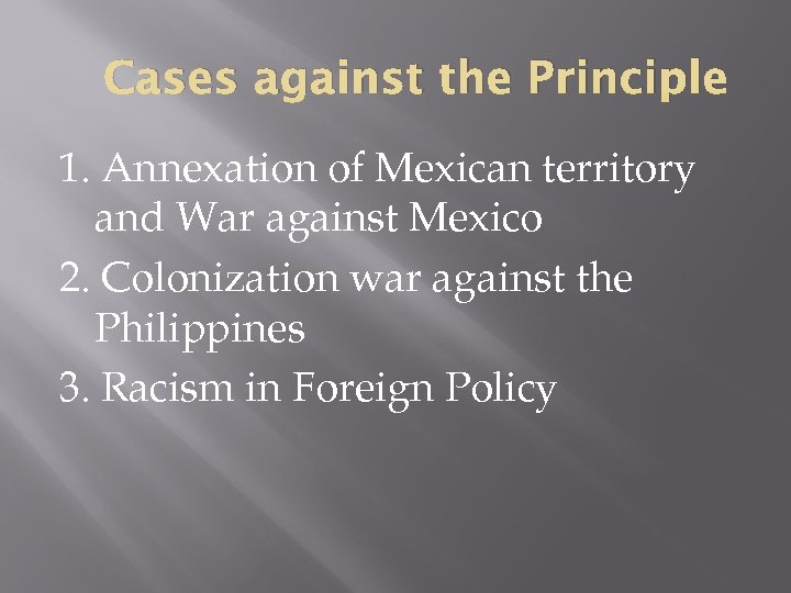 Cases against the Principle 1. Annexation of Mexican territory and War against Mexico 2.