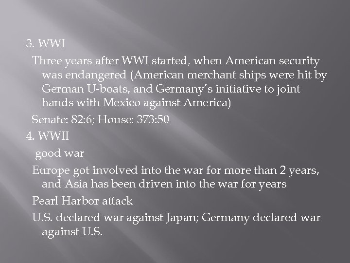 3. WWI Three years after WWI started, when American security was endangered (American merchant