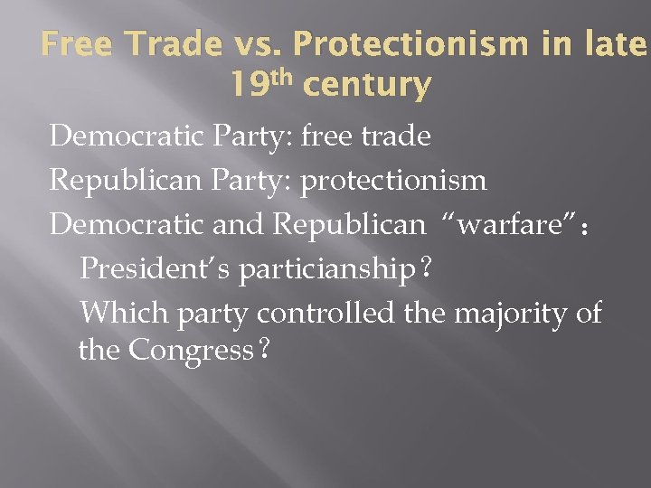 Free Trade vs. Protectionism in late 19 th century Democratic Party: free trade Republican