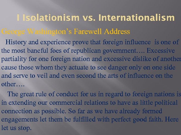 I Isolationism vs. Internationalism George Washington's Farewell Address History and experience prove that foreign