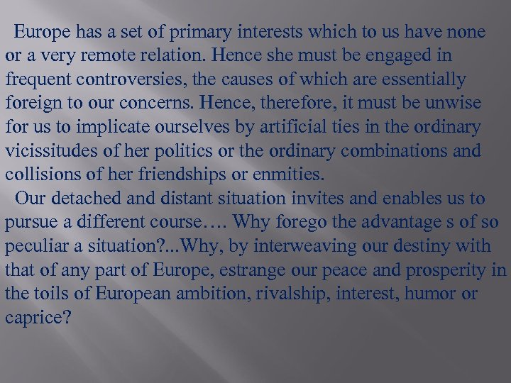 Europe has a set of primary interests which to us have none or a