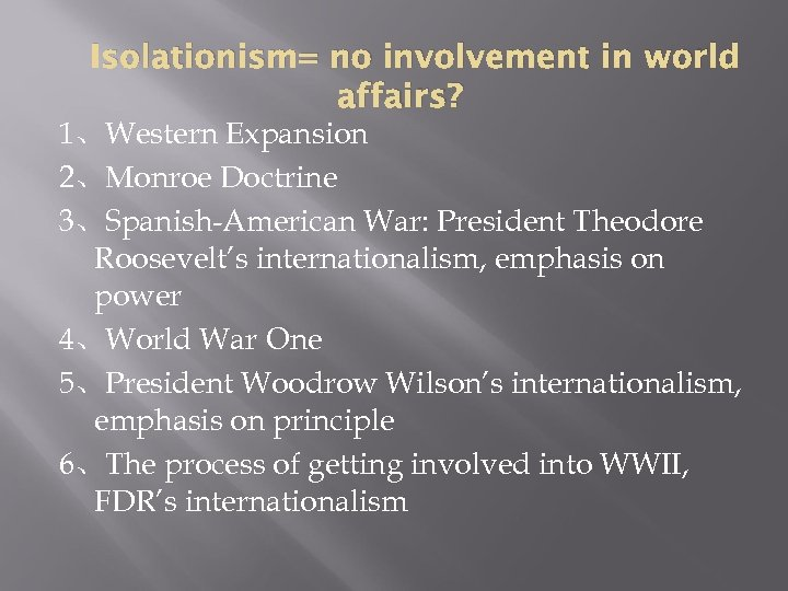 Isolationism= no involvement in world affairs? 1、Western Expansion 2、Monroe Doctrine 3、Spanish-American War: President Theodore