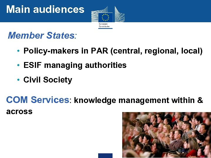 Main audiences Member States: • Policy-makers in PAR (central, regional, local) • ESIF managing