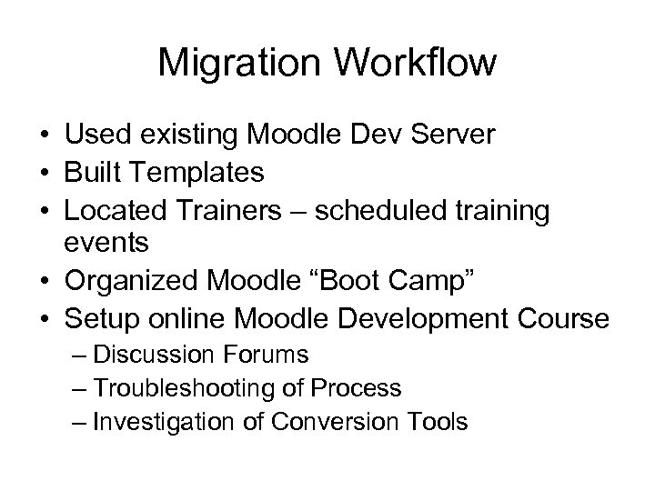Migration Workflow • Used existing Moodle Dev Server • Built Templates • Located Trainers