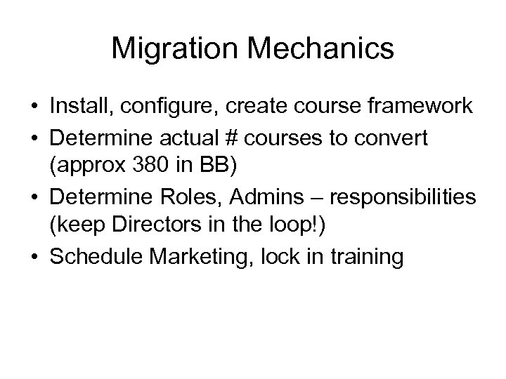 Migration Mechanics • Install, configure, create course framework • Determine actual # courses to
