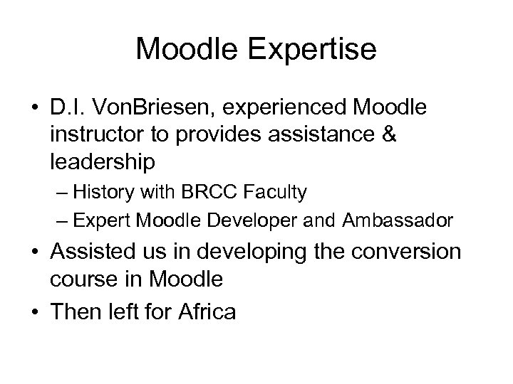 Moodle Expertise • D. I. Von. Briesen, experienced Moodle instructor to provides assistance &
