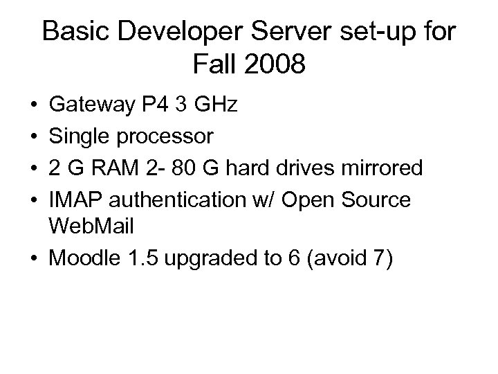 Basic Developer Server set-up for Fall 2008 • • Gateway P 4 3 GHz