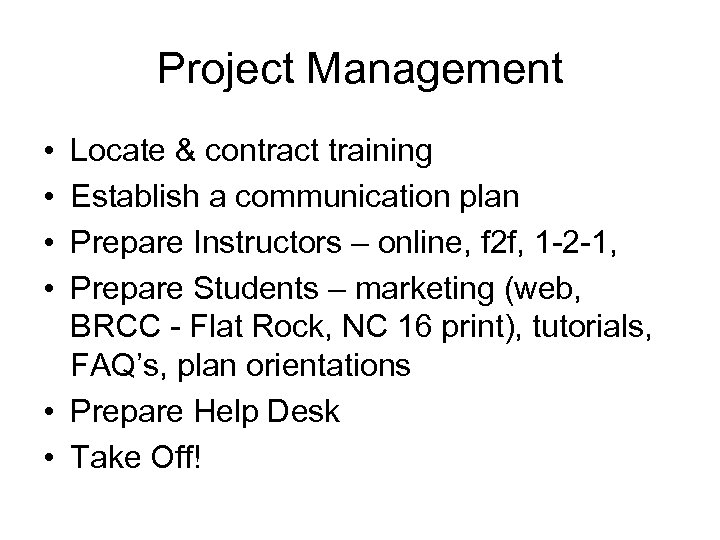 Project Management • • Locate & contract training Establish a communication plan Prepare Instructors
