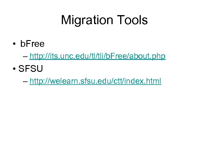 Migration Tools • b. Free – http: //its. unc. edu/tl/tli/b. Free/about. php • SFSU
