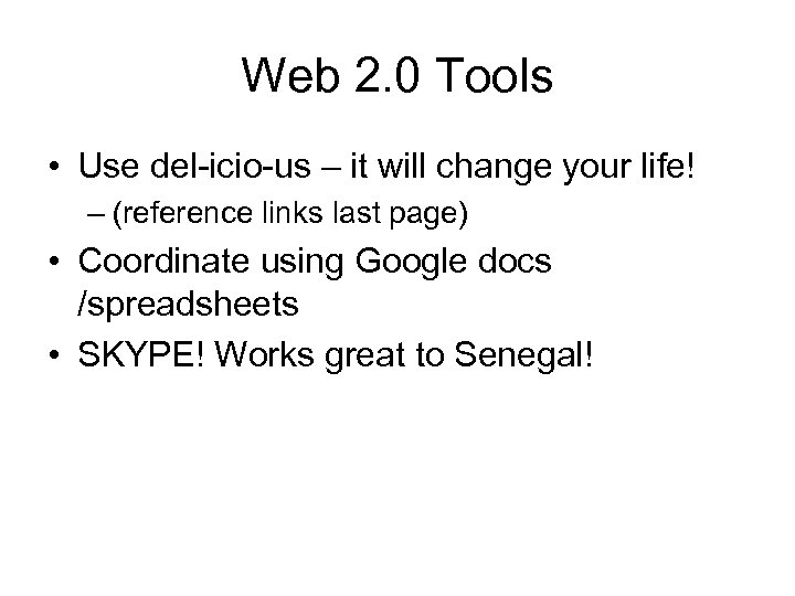 Web 2. 0 Tools • Use del-icio-us – it will change your life! –