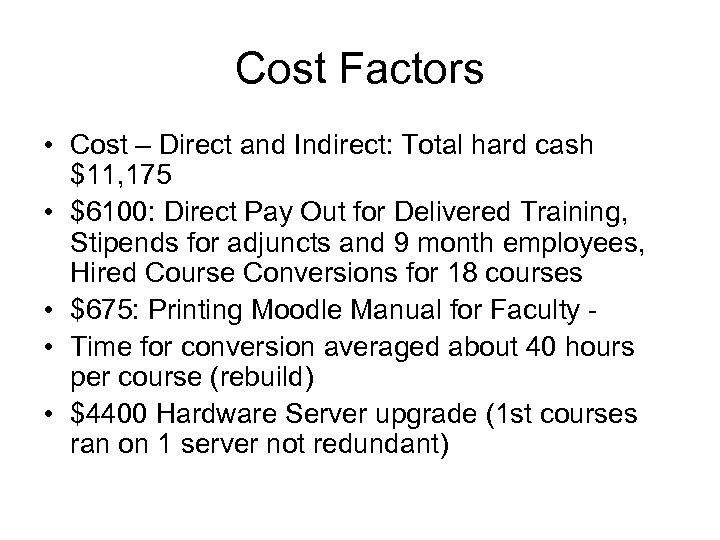 Cost Factors • Cost – Direct and Indirect: Total hard cash $11, 175 •