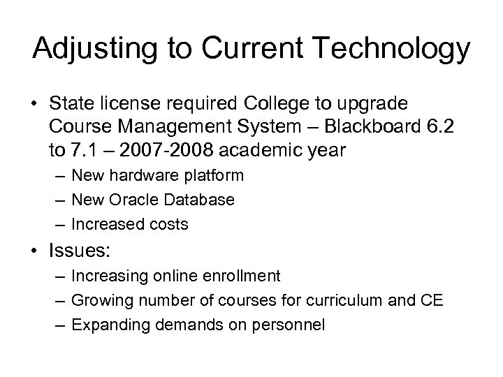 Adjusting to Current Technology • State license required College to upgrade Course Management System